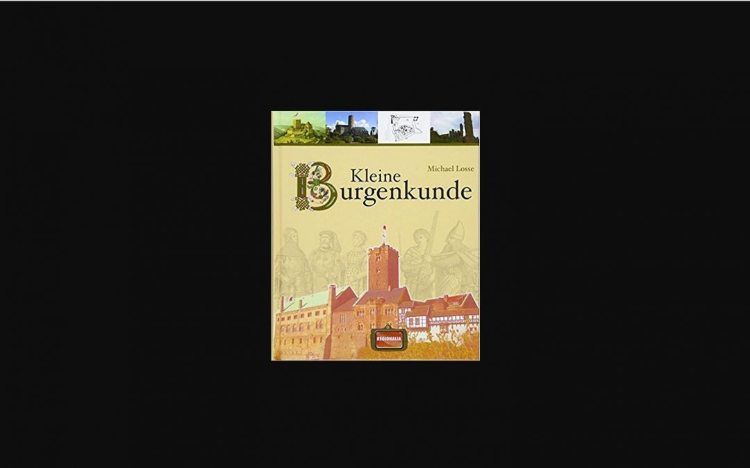 """Buchtipp: """"Kleine Burgenkunde"""" von Michael Losse"""